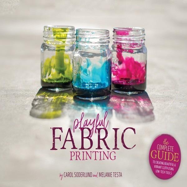 PRE-ORDER YOUR COPY! Playful Fabric Printing Book by Carol Soderlund and Melanie Testa